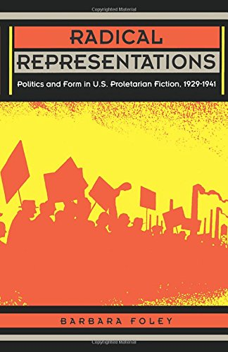 Radical Representations: Politics and Form in U.S. Proletarian Fiction, 1929–1941: Politics and Form in U.S. Proletarian Fiction, 1929-1941 (Post-Contemporary Interventions)