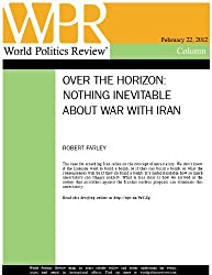 Nothing Inevitable About War With Iran (Over the Horizon, by Robert Farley)