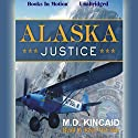Alaska Justice Audiobook by M. D. Kincaid Narrated by Reed McColm