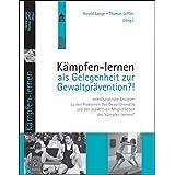 """K�mpfen-lernen als Gelegenheit zur Gewaltpr�vention?!: Interdisziplin�re Analysen zu den Problemen der Gewaltthematik und den pr�ventiven M�glichkeiten des """"K�mpfen-lernens""""von """"Harald Lange"""""""