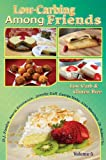 img - for Low Carb-ing Among Friends Cookbooks: 100% Gluten-free, Low-carb, Atkins, Wheat-free, Sugar-Free, Recipes, Low-Carb Diet, Cookbook Vol-5 book / textbook / text book