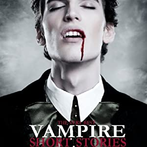 The Very Best Vampire Short Stories | [M. R. James, Hume Nisbet, Bram Stoker, Lord Byron]