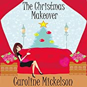 The Christmas Makeover   [Caroline Mickelson]