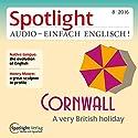 Spotlight Audio - Cornwall. 08/2016: Englisch lernen Audio - Cornwall Hörbuch von  div. Gesprochen von:  div.