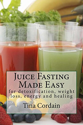 Juice Fasting Made Easy: for detoxification, weight loss, energy and healing by Tina Cordain