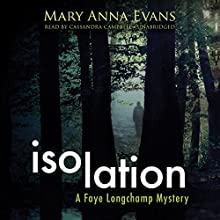 Isolation: The Faye Longchamp Mysteries, Book 9 (       UNABRIDGED) by Mary Anna Evans Narrated by Cassandra Campbell