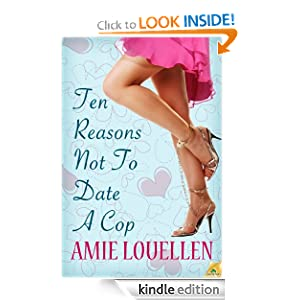 Amazon.com: Ten Reasons Not to Date a Cop eBook: Amie Louellen: Kindle Store