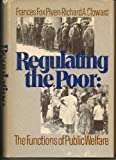 Regulating the Poor: The Functions of Public Welfare (0394460383) by Frances Fox Piven