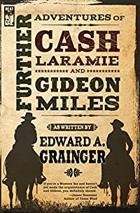 Further Adventures Of Cash Laramie And Gideon Miles by Edward A. Grainger ebook deal