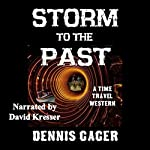 Storm to the Past: A Time Travel Western | Dennis Gager