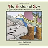 The Enchanted Sole; Legendary Socks for Adventurous Knitters ~ Janel Laidman