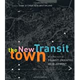 The New Transit Town: Best Practices In Transit-Oriented Development ~ Hank Dittmar