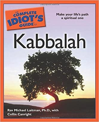 The Complete Idiot's Guide to Kabbalah (Complete Idiot's Guides (Lifestyle Paperback)) written by Rav. Michael Laitman