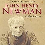 John Henry Newman: A Mind Alive | Roderick Strange