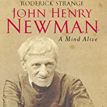John Henry Newman: A Mind Alive Audiobook by Roderick Strange Narrated by Bob Sinfield