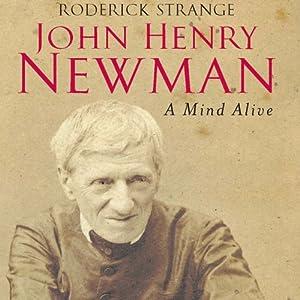 John Henry Newman: A Mind Alive | [Roderick Strange]