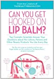 Can You Get Hooked on Lip Balm?: Top Cosmetic Scientists Answer Your Questions about the Lotions, Potions and Other Beauty Products You Use Every Day