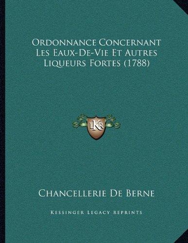 Ordonnance Concernant Les Eaux-de-Vie Et Autres Liqueurs Fortes (1788)
