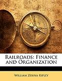 Railroads: Finance and Organization