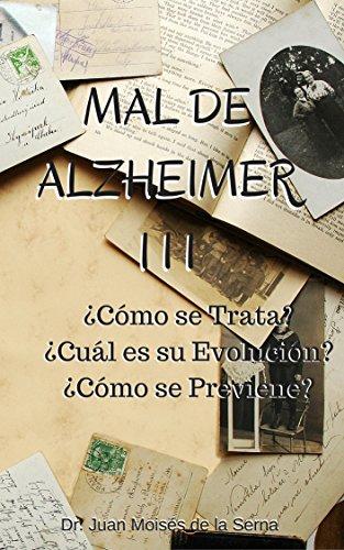 mal-de-alzheimer-iii-como-se-trata-cual-es-su-evolucion-como-se-previene-aprende-sobre-los-ultimos-a
