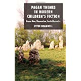 Pagan Themes in Modern Children's Fiction: Green Man, Shamanism, Earth Mysteriesby Peter Bramwell