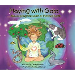 Playing with Gaia . . . discovering the spirit of Mother Earth (Gold Medal--Moonbeam Children's Book Awards)