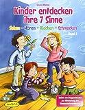 Kinder entdecken ihre 7 Sinne, Band 1: Sehen - Hören - Riechen - Schmecken, Spiele und Experimente zur Förderung der Sinneswahrnehmung