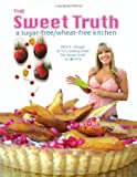 The Sweet Truth: A Sugar-Free / Wheat-Free Kitchen