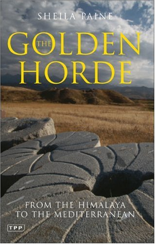 The Golden Horde: From the Himalaya to the Mediterranean (Tauris Parke Paperbacks)