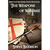 The Weapons of Warfare (The Center Circle Chronicles Book 2) ~ Steve Biddison