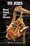 Joe Cottonwood 99 Jobs: Blood, Sweat, and Houses