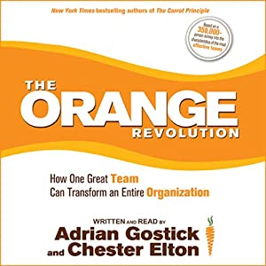 The Orange Revolution: How One Great Team Can Transform an Entire Organization | [Adrian Gostick, Chester Elton]
