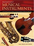 Illustrated Book of Musical Instruments (The Illustrated Book of)