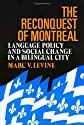 The Reconquest of Montreal: Language Policy and Social Change in a Bilingual City (Conflicts in Urban and Regional Development Series)