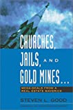 Churches, Jails, and Gold Mines: Mega-Deals from a Real Estate Maverick (0793177480) by Good, Steven