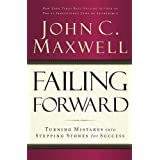 Failing Forward: Turning Mistakes into Stepping Stones for Successby John Maxwell