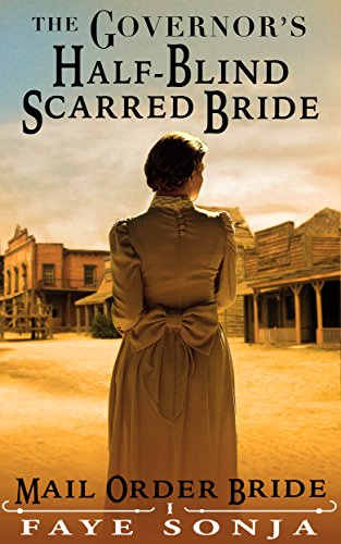 Mail Order Bride: CLEAN Western Historical Romance: The Governor's Half-Blind Scarred Bride: Frontier Inspirational Romance (Brides of El Paso Book1) PDF
