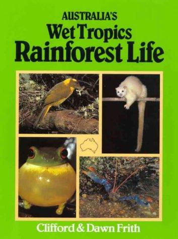 Australia's Wet Tropics Rainforest Life, Clifford & Dawn Frith
