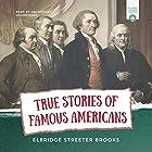 True Stories of Famous Americans Hörbuch von Elbridge Streeter Brooks Gesprochen von: Jim Hodges