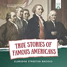 True Stories of Famous Americans Audiobook by Elbridge Streeter Brooks Narrated by Jim Hodges