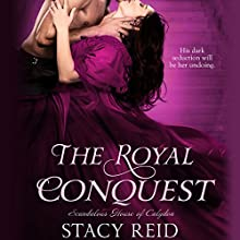 The Royal Conquest: Scandalous House of Calydon, Book 4 Audiobook by Stacy Reid Narrated by Anna Parker-Naples