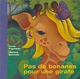 echange, troc Lucie Papineau, Marisol Sarrazin - Pas de bananes pour une girafe