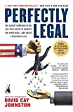 Perfectly Legal: the Covert Campaign to Rig Our Tax System to Benefit the Super Rich - AND CHEAT EVERYBODY ELSE (1591840694) by Johnston, David Cay
