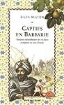 Captifs en Barbarie : L'histoire extr...