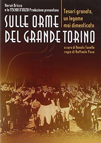 Sulle orme del grande Torino. Tesori granata, un legame mai dimenticato. DVD