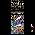 Ruin the Sacred Truths: Poetry and Belief from the Bible to the Present | Harold Bloom