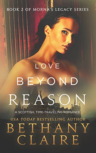 Book: Love Beyond Reason - Book 2 (Morna's Legacy Series) by Bethany Claire
