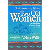 Two Old Women: An Alaska Legend of Betrayal, Courage and Survival ~ Velma Wallis