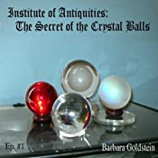 Institute of Antiquities: The Secret of the Crystal Balls (Episode 1) | [Barbara Goldstein]