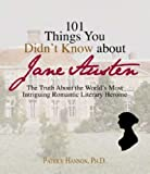101 Things You Didn&#039;t Know About Jane Austen: The Truth About the World&#039;s Most Intriguing Romantic Literary Heroine